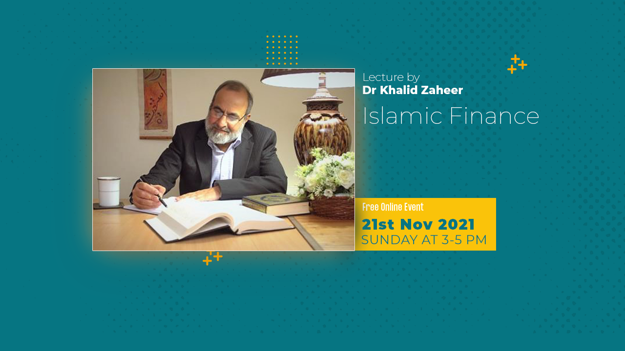 Lecture by Dr Khalid Zaheer – Islamic Finance – Online Event